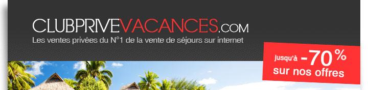 clubprivevacances.com : des tarifs préférentiels sur vos voyages et des avantages exclusifs !